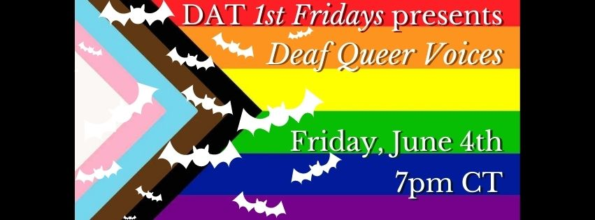 Progress Pride Flag with white bats all over it. Text reads DAT 1st Fridays presents Deaf Queer Voices Friday, June 4th 7pm CT