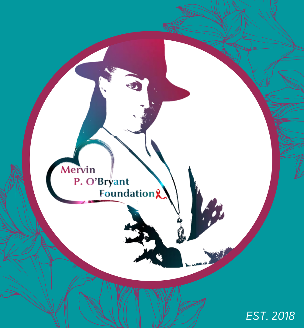 a teal background with. flowers. a large purple circle that is filled with white. Instead is a shadow outline of a fabulous Mervin in a hat, with his arms crossed looking saucy at the camera. On his shoulder is a heart that is build into the shadow outline of his body. Inside the heart it has the text Mervin P O'Bryant Foundation